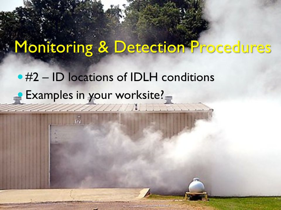 Monitoring & Detection Procedures #2 – ID locations of IDLH conditions Examples in your worksite