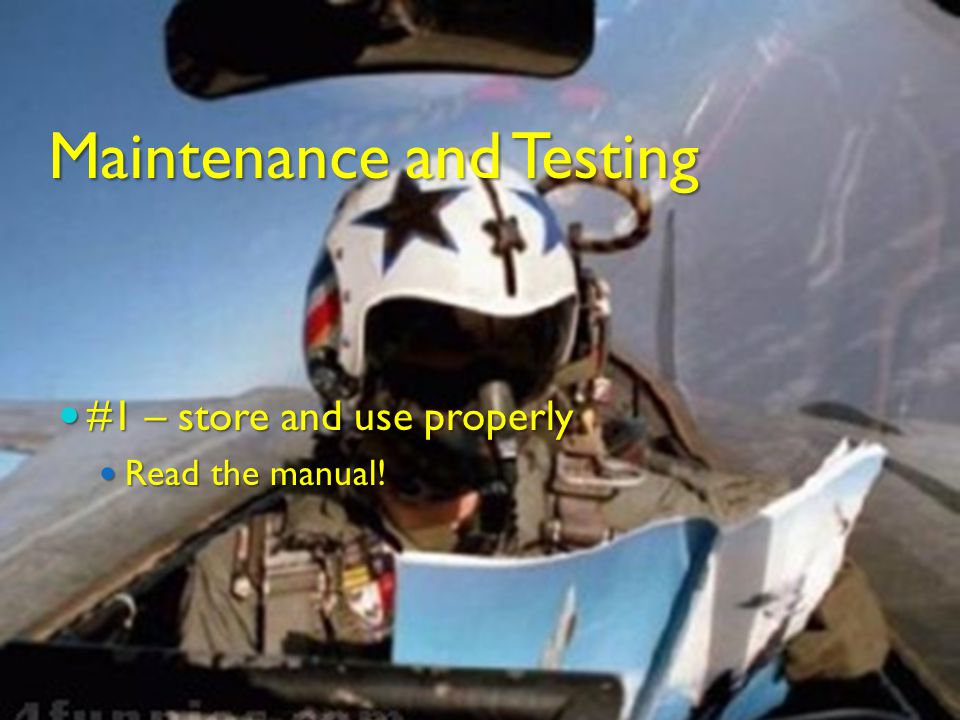 Maintenance and Testing #1 – store and use properly #1 – store and use properly Read the manual.