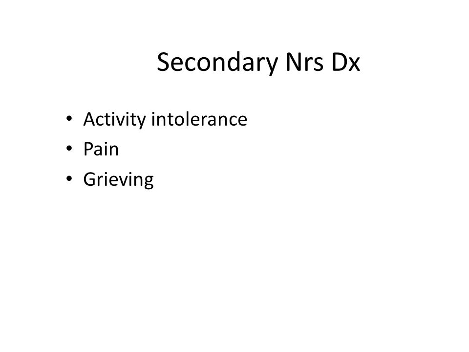 Secondary Nrs Dx Activity intolerance Pain Grieving