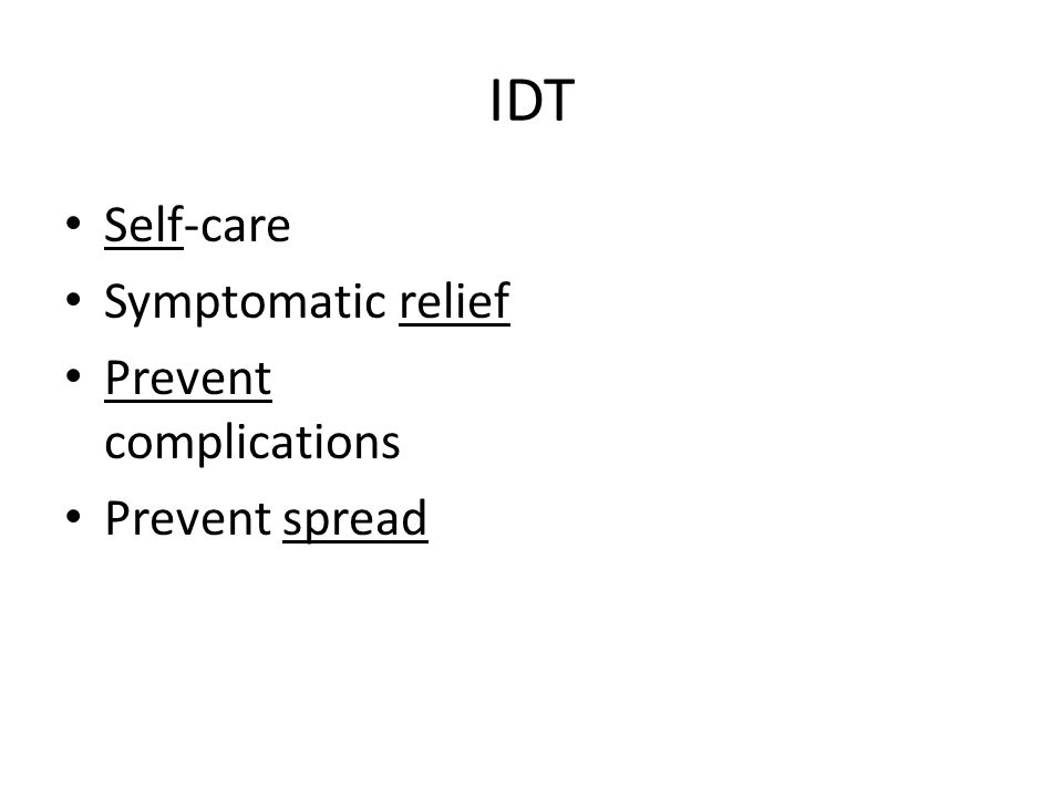 IDT Self-care Symptomatic relief Prevent complications Prevent spread