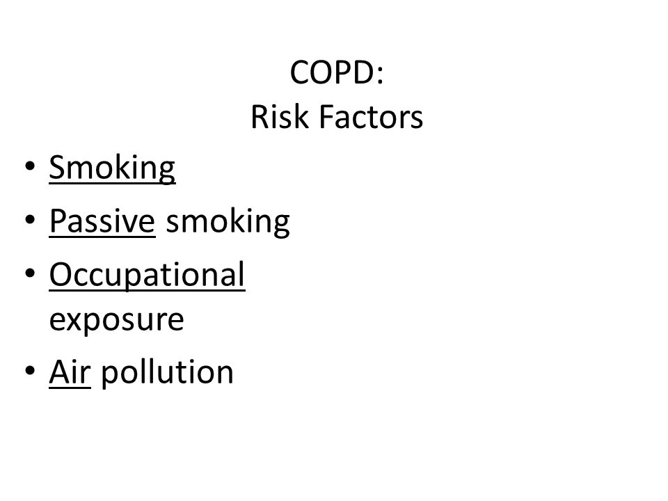 COPD: Risk Factors Smoking Passive smoking Occupational exposure Air pollution