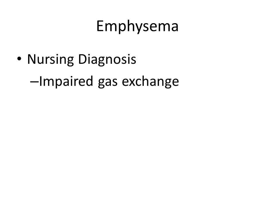 Emphysema Nursing Diagnosis – Impaired gas exchange