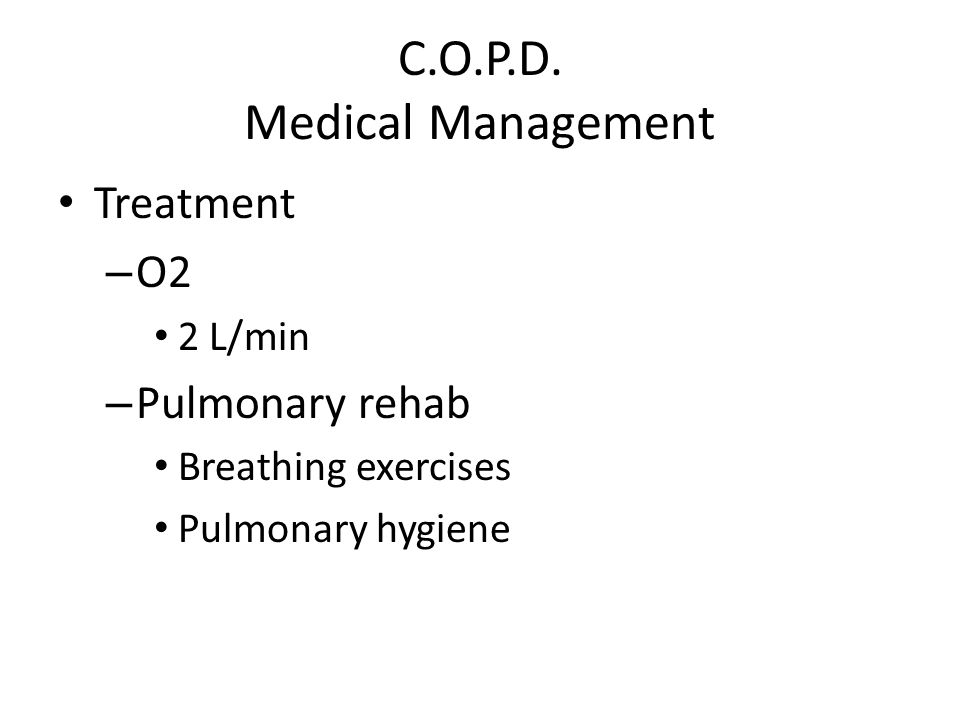 C.O.P.D. Medical Management Treatment – O2 2 L/min – Pulmonary rehab Breathing exercises Pulmonary hygiene