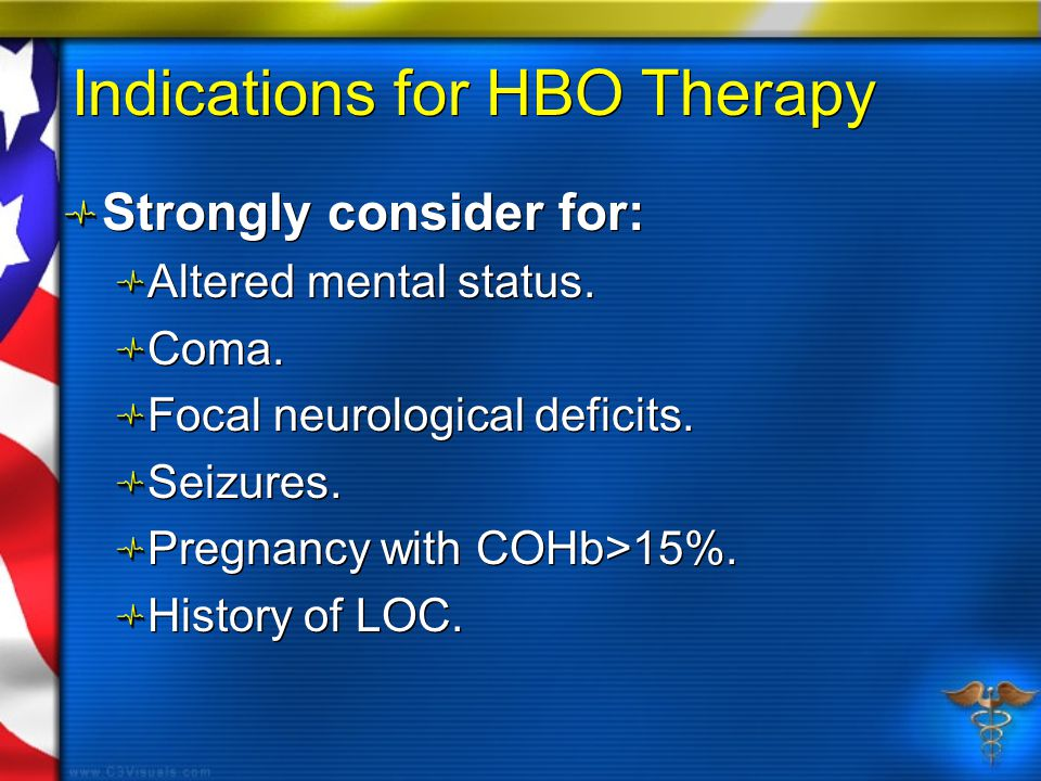 Indications for HBO Therapy Strongly consider for: Altered mental status.