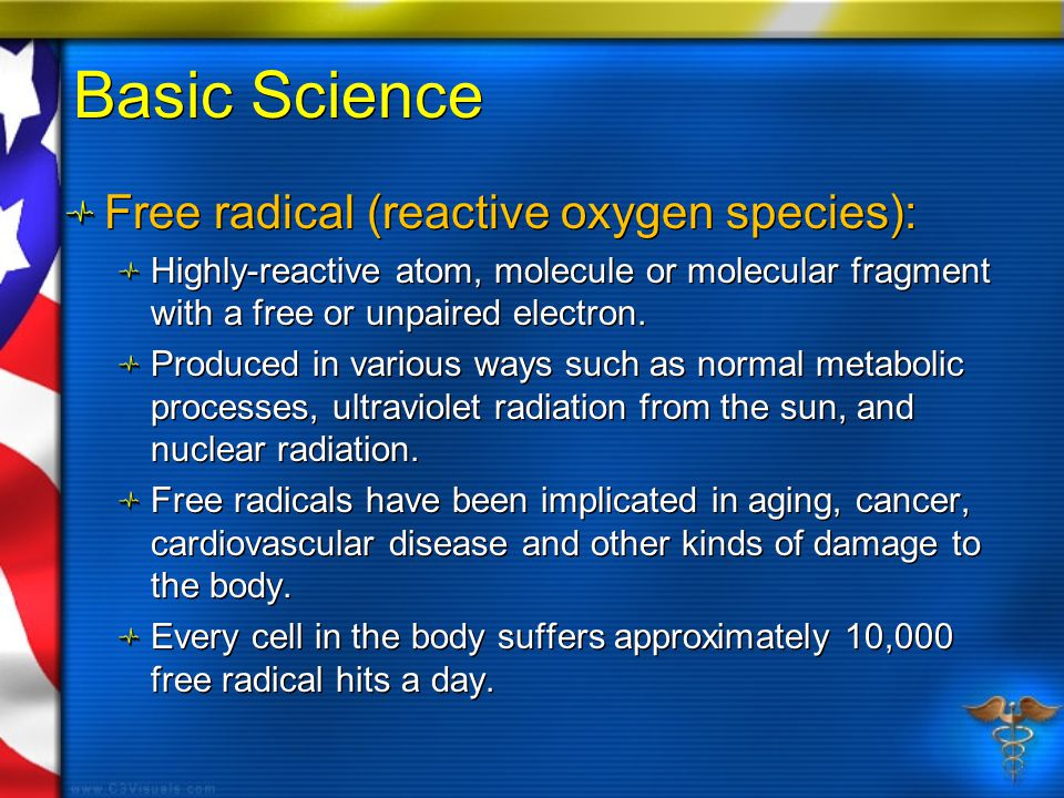 Basic Science Free radical (reactive oxygen species): Highly-reactive atom, molecule or molecular fragment with a free or unpaired electron.