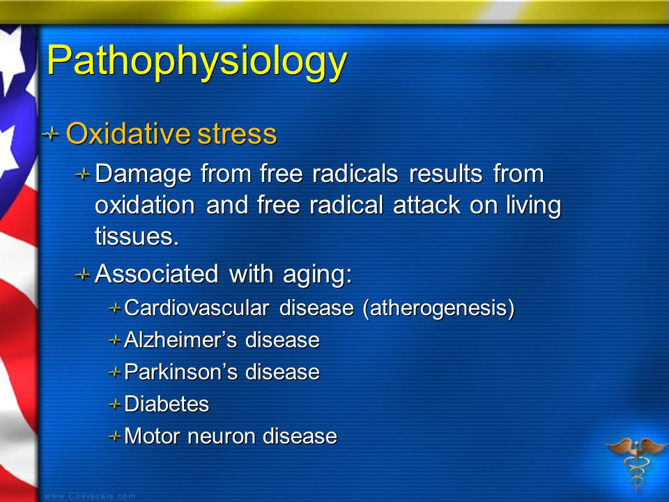 Pathophysiology Oxidative stress Damage from free radicals results from oxidation and free radical attack on living tissues.