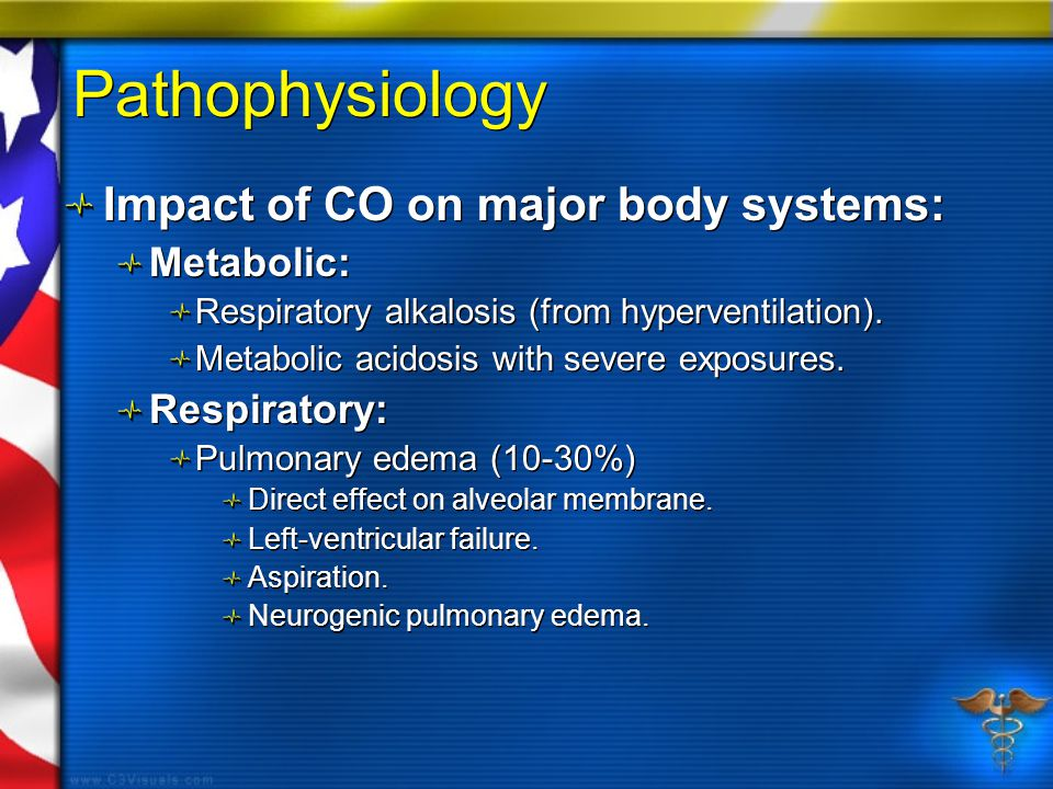 Pathophysiology Impact of CO on major body systems: Metabolic: Respiratory alkalosis (from hyperventilation).