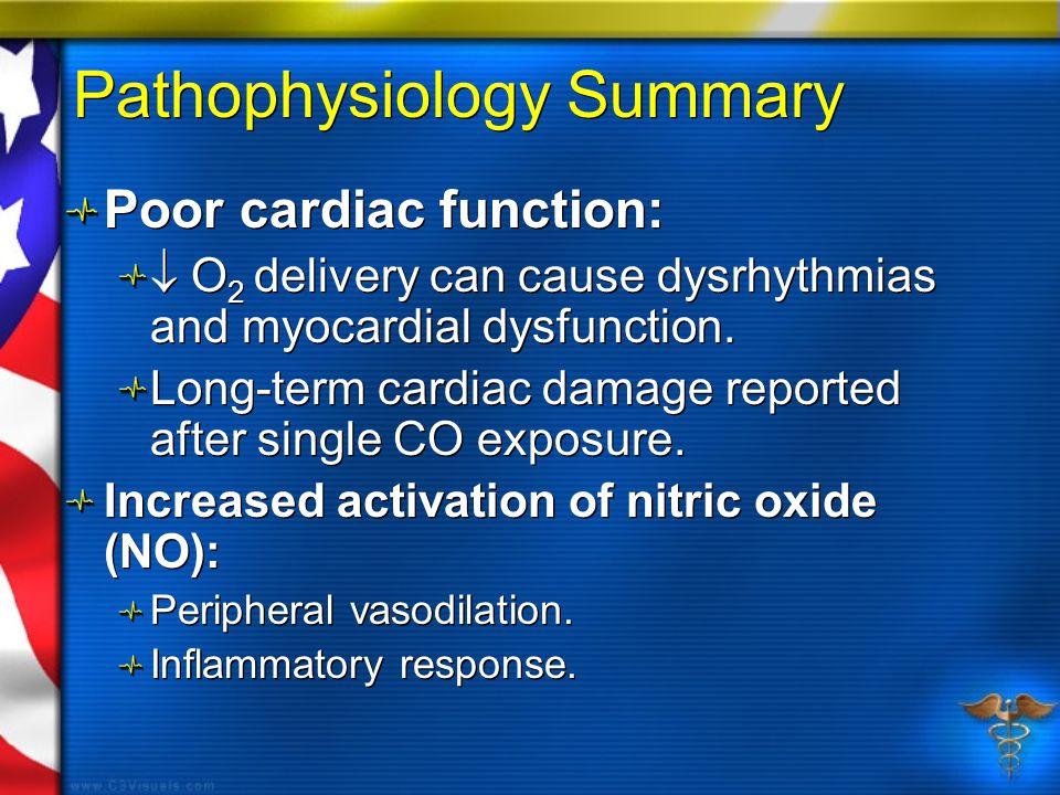 Pathophysiology Summary Poor cardiac function:  O 2 delivery can cause dysrhythmias and myocardial dysfunction. Long-term cardiac damage reported aft
