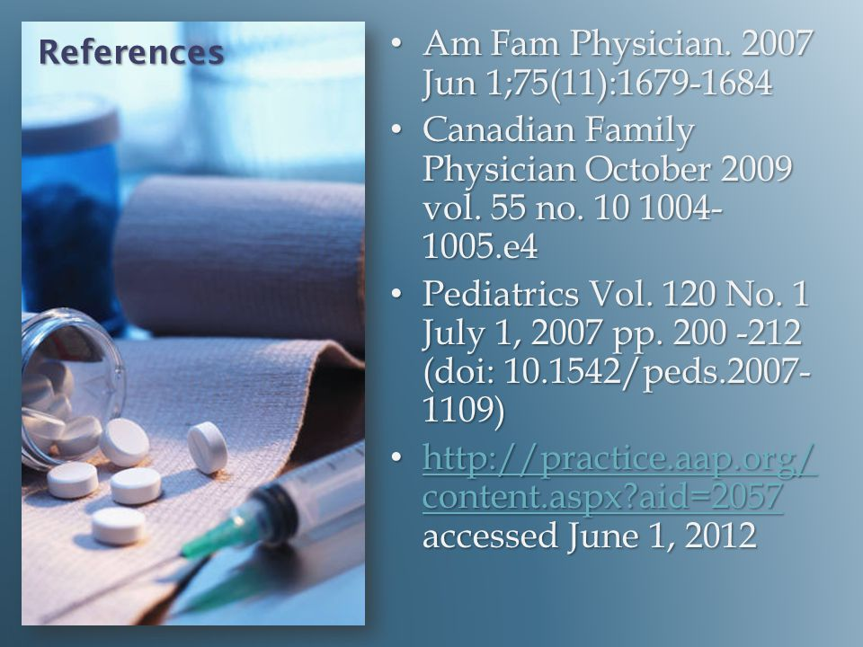 References Am Fam Physician. 2007 Jun 1;75(11):1679-1684 Am Fam Physician. 2007 Jun 1;75(11):1679-1684 Canadian Family Physician October 2009 vol. 55