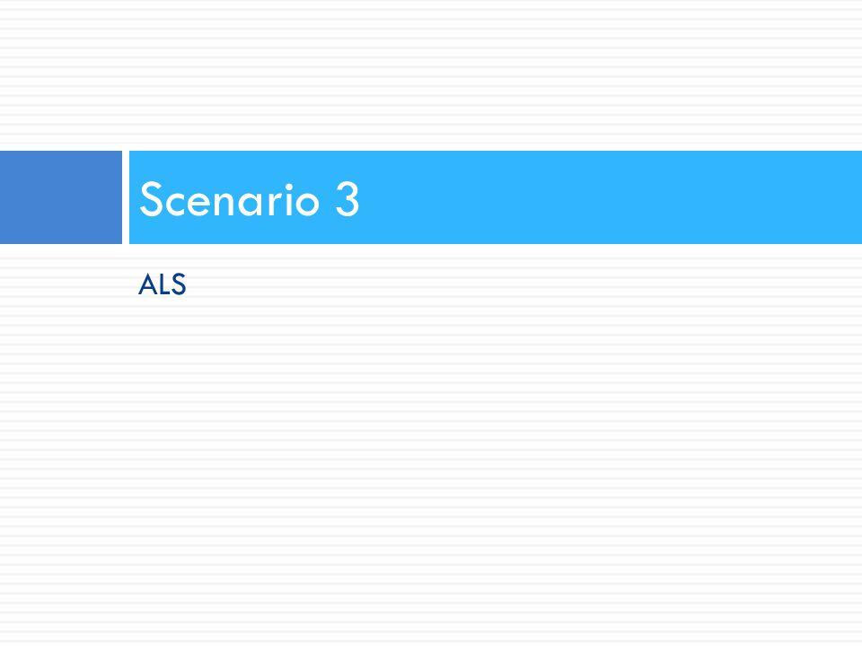 Scenario 3 ALS