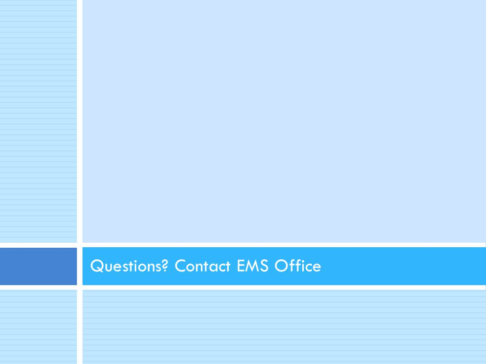 Questions? Contact EMS Office