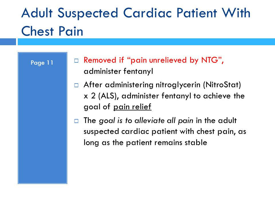 """Adult Suspected Cardiac Patient With Chest Pain Page 11  Removed if """"pain unrelieved by NTG"""", administer fentanyl  After administering nitroglycerin"""