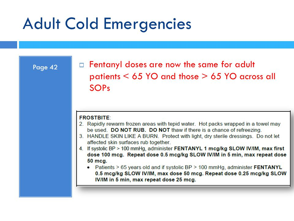 Adult Cold Emergencies Page 42  Fentanyl doses are now the same for adult patients 65 YO across all SOPs