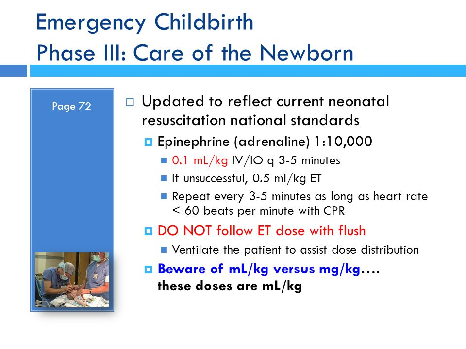 Emergency Childbirth Phase III: Care of the Newborn Page 72  Updated to reflect current neonatal resuscitation national standards  Epinephrine (adre