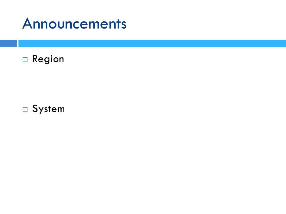 Announcements  Region  System