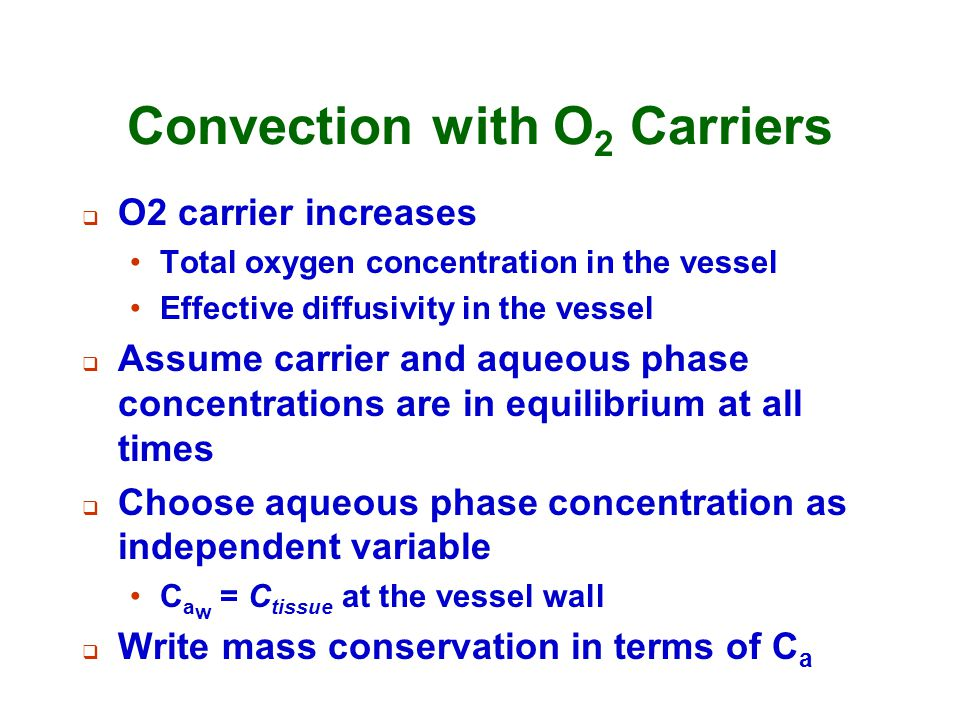 Convection with O 2 Carriers  O2 carrier increases Total oxygen concentration in the vessel Effective diffusivity in the vessel  Assume carrier and