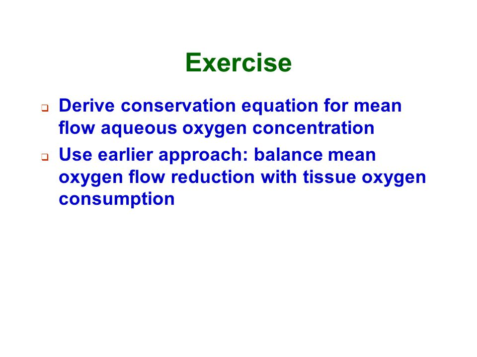 Exercise  Derive conservation equation for mean flow aqueous oxygen concentration  Use earlier approach: balance mean oxygen flow reduction with tis