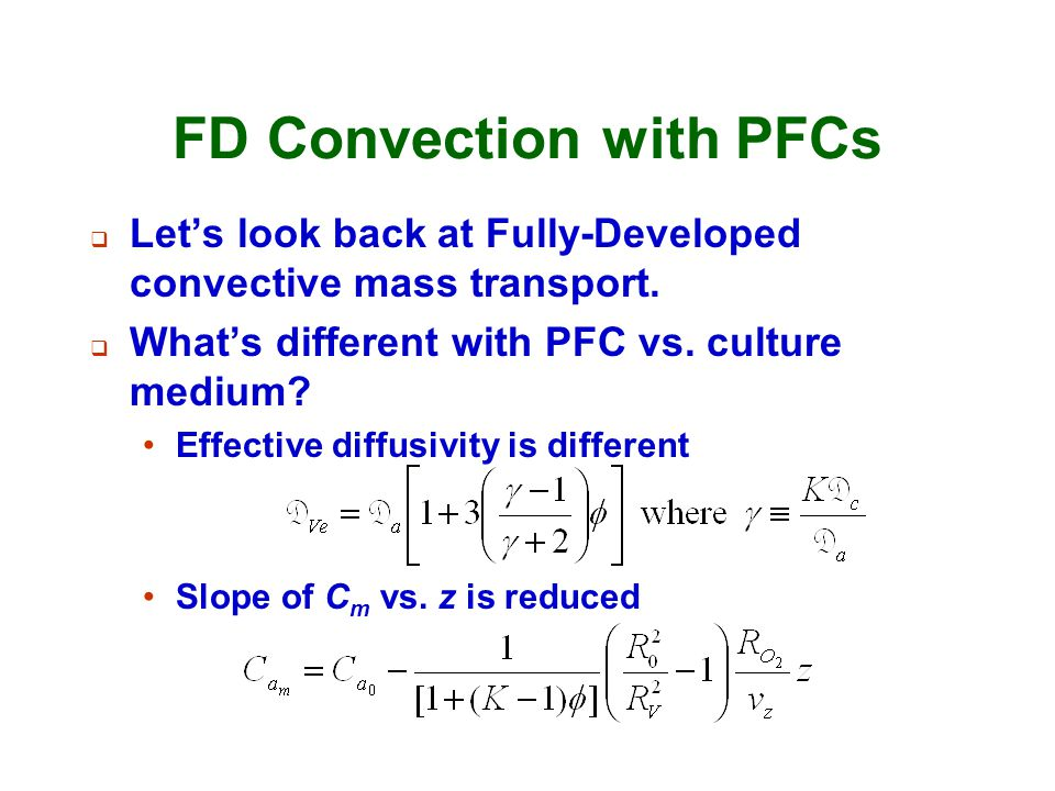 FD Convection with PFCs  Let's look back at Fully-Developed convective mass transport.  What's different with PFC vs. culture medium? Effective diff