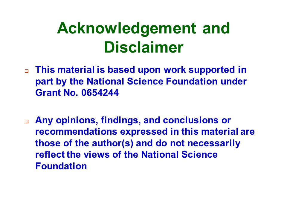 Acknowledgement and Disclaimer  This material is based upon work supported in part by the National Science Foundation under Grant No. 0654244  Any o