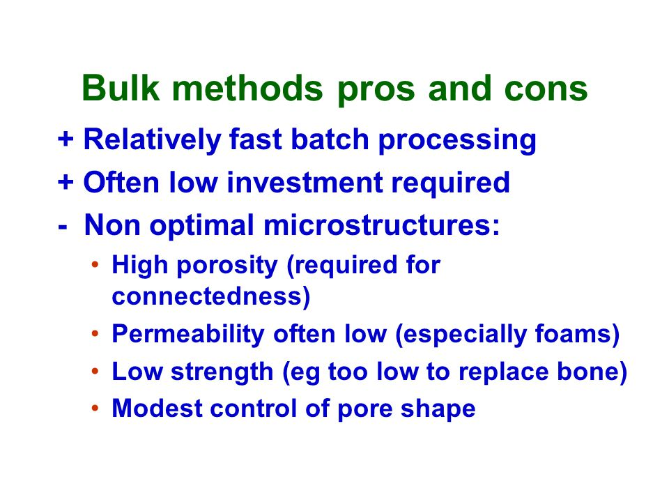 Bulk methods pros and cons + Relatively fast batch processing + Often low investment required - Non optimal microstructures: High porosity (required f