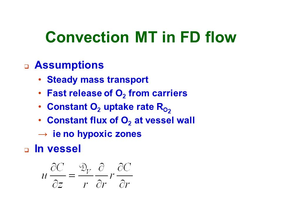 Convection MT in FD flow  Assumptions Steady mass transport Fast release of O 2 from carriers Constant O 2 uptake rate R O 2 Constant flux of O 2 at