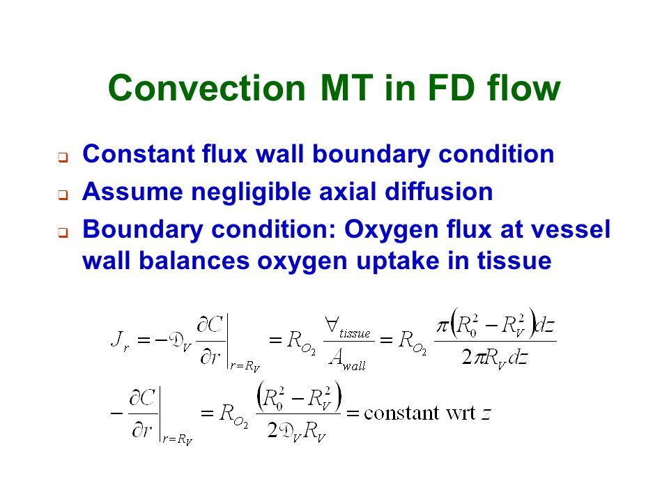 Convection MT in FD flow  Constant flux wall boundary condition  Assume negligible axial diffusion  Boundary condition: Oxygen flux at vessel wall