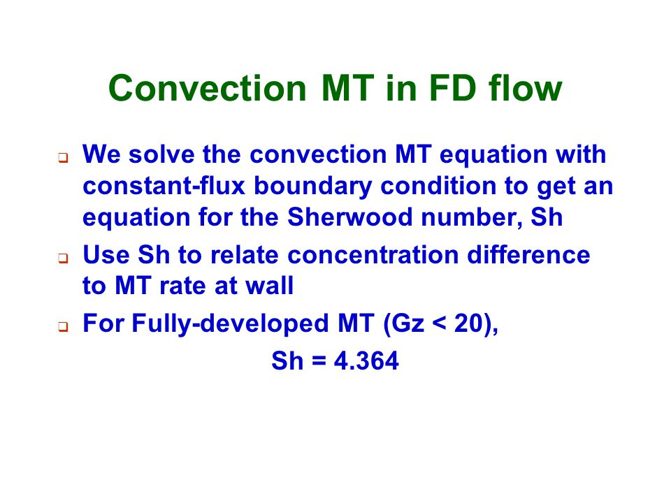 Convection MT in FD flow  We solve the convection MT equation with constant-flux boundary condition to get an equation for the Sherwood number, Sh 