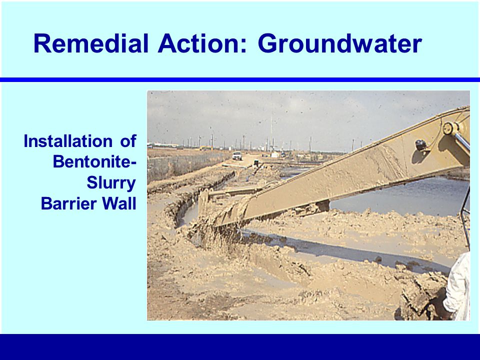 Installation of Bentonite- Slurry Barrier Wall Remedial Action: Groundwater