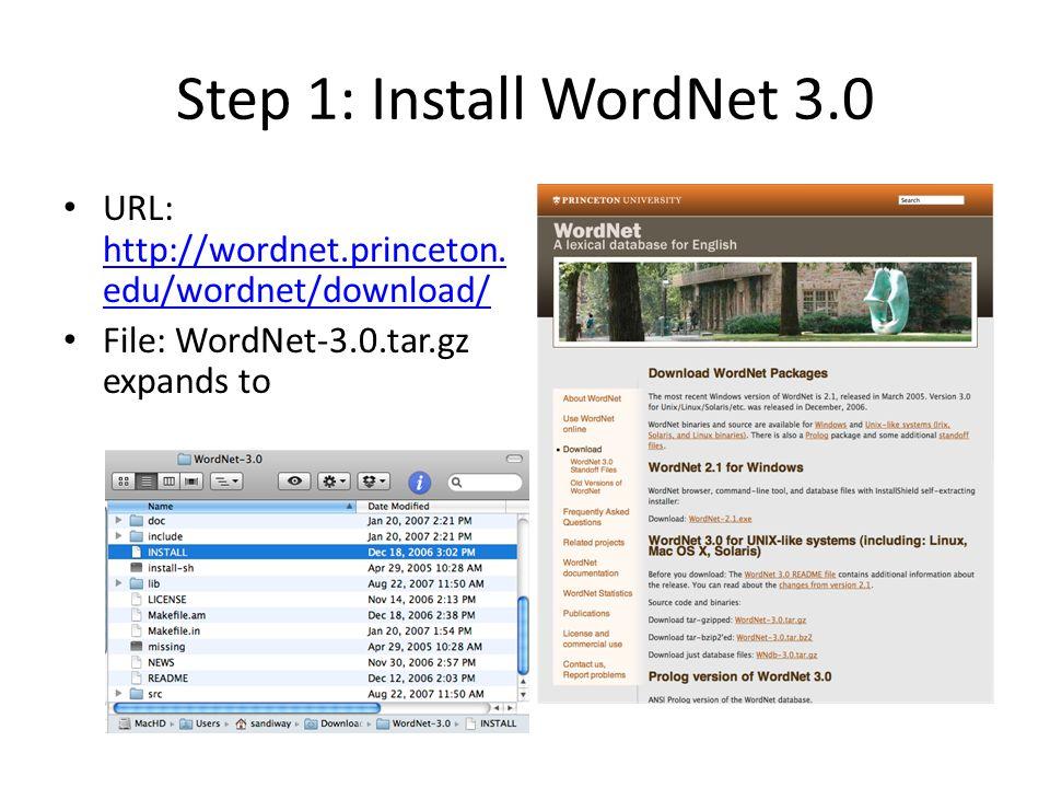 Step 1: Install WordNet 3.0 URL: http://wordnet.princeton. edu/wordnet/download/ http://wordnet.princeton. edu/wordnet/download/ File: WordNet-3.0.tar