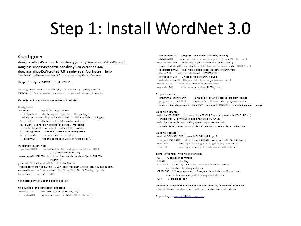 Step 1: Install WordNet 3.0 Configure douglass-dhcp45:research sandiway$ mv ~/Downloads/WordNet-3.0. douglass-dhcp45:research sandiway$ cd WordNet-3.0