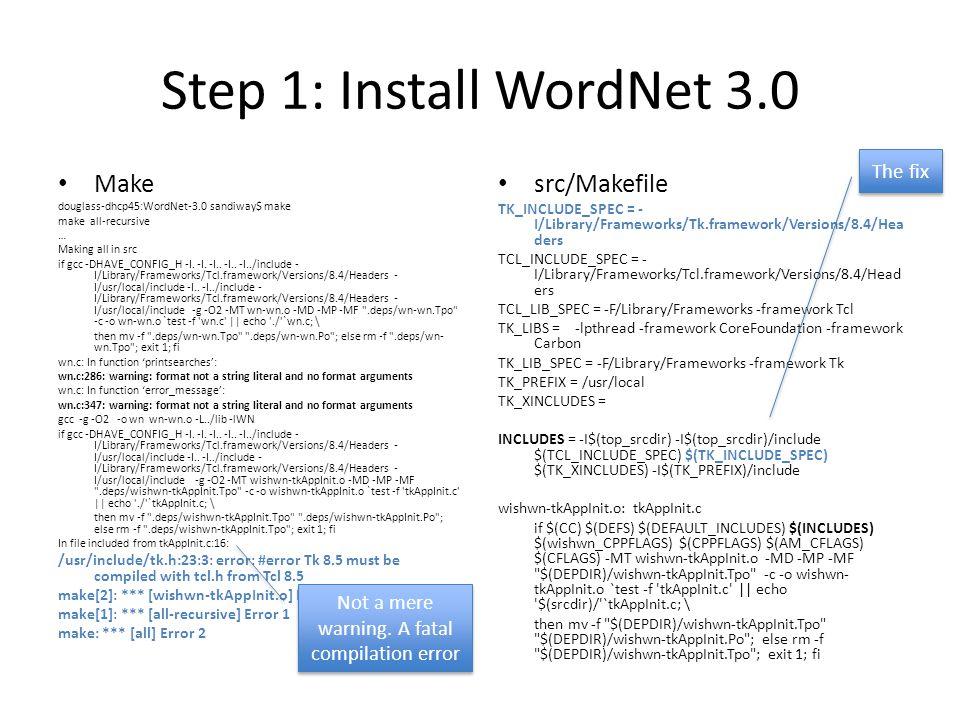 Step 1: Install WordNet 3.0 Make douglass-dhcp45:WordNet-3.0 sandiway$ make make all-recursive … Making all in src if gcc -DHAVE_CONFIG_H -I. -I. -I..