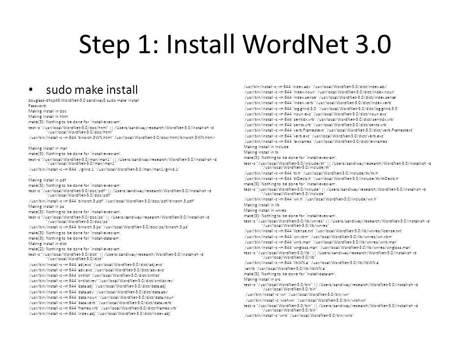 Step 1: Install WordNet 3.0 sudo make install douglass-dhcp45:WordNet-3.0 sandiway$ sudo make install Password: Making install in doc Making install i