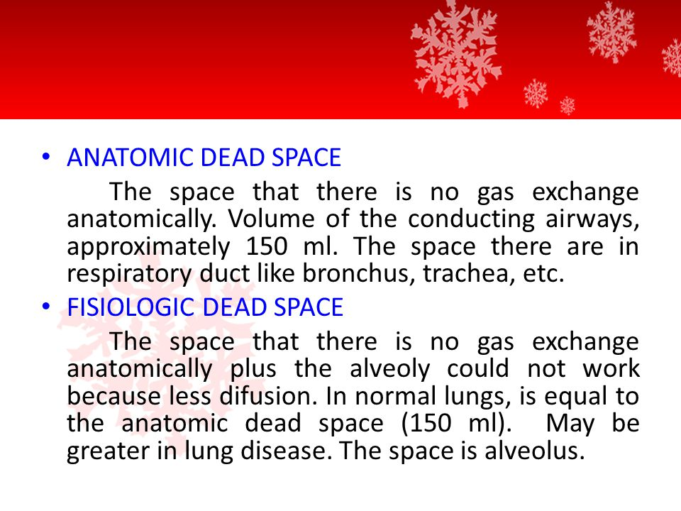 ANATOMIC DEAD SPACE The space that there is no gas exchange anatomically.