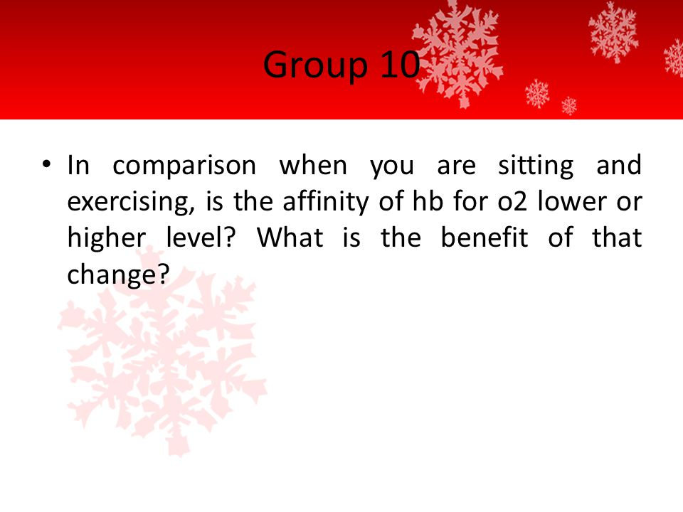 Group 10 In comparison when you are sitting and exercising, is the affinity of hb for o2 lower or higher level.
