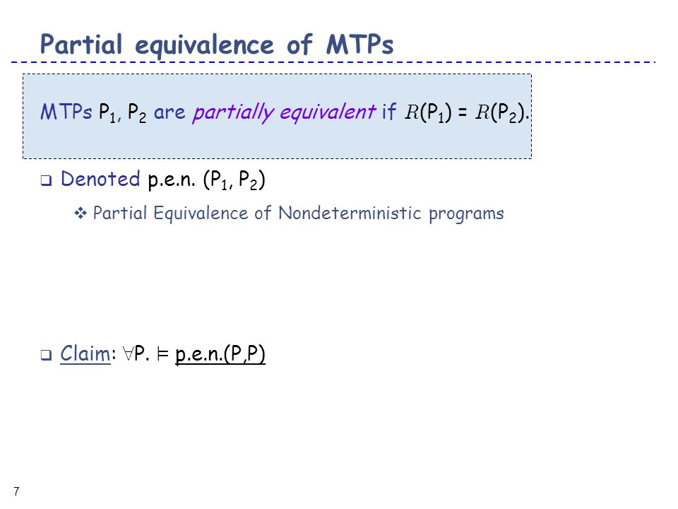 7 7 Partial equivalence of MTPs MTPs P 1, P 2 are partially equivalent if R (P 1 ) = R (P 2 ).