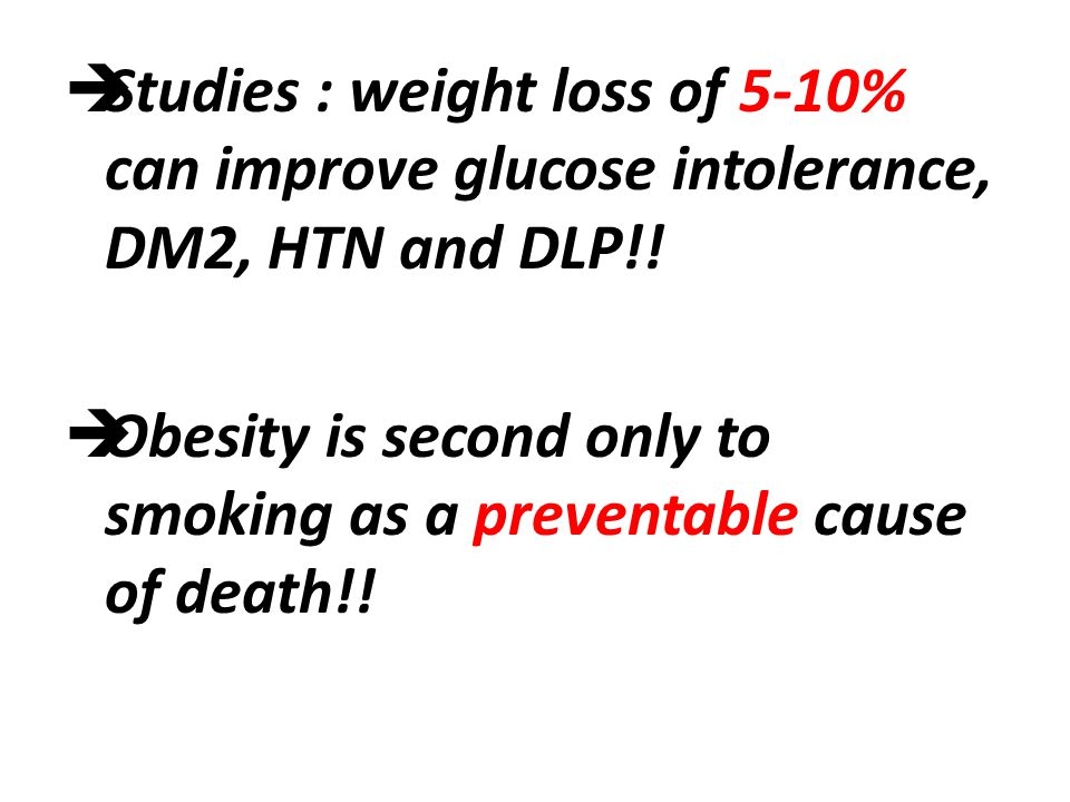  Studies : weight loss of 5-10% can improve glucose intolerance, DM2, HTN and DLP!.