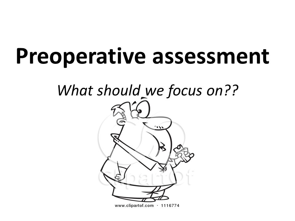 Preoperative assessment What should we focus on??