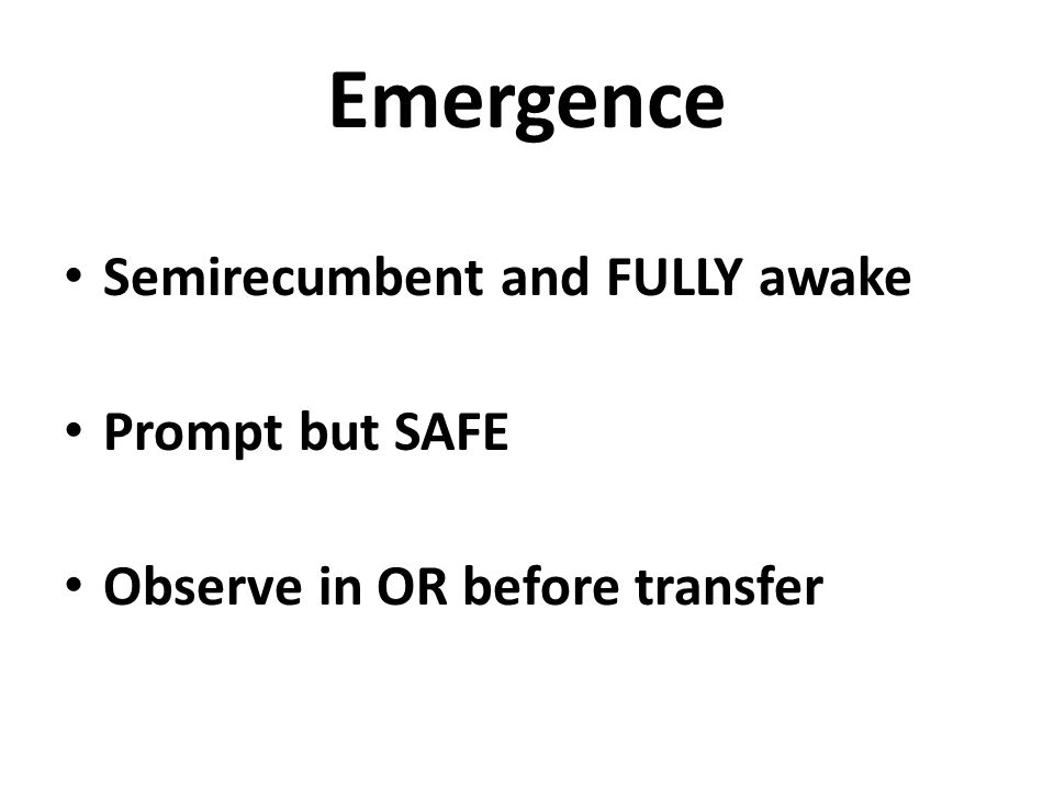 Emergence Semirecumbent and FULLY awake Prompt but SAFE Observe in OR before transfer