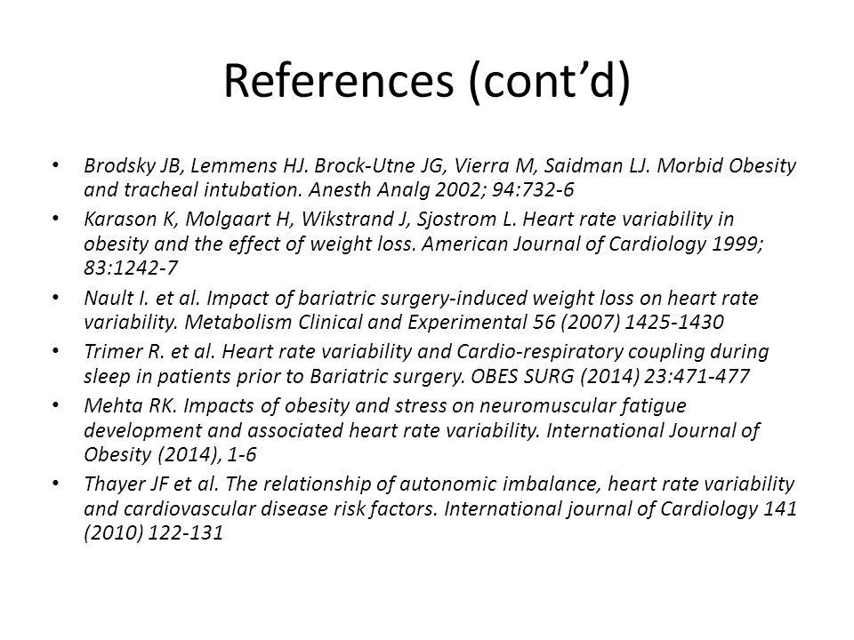 References (cont'd) Brodsky JB, Lemmens HJ. Brock-Utne JG, Vierra M, Saidman LJ. Morbid Obesity and tracheal intubation. Anesth Analg 2002; 94:732-6 K