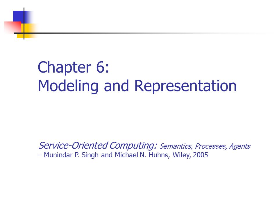 Chapter 6: Modeling and Representation Service-Oriented Computing: Semantics, Processes, Agents – Munindar P.