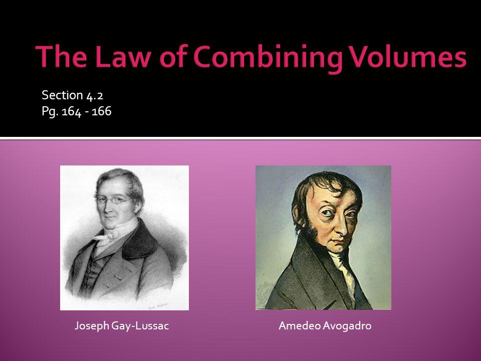 Section 4.2 Pg. 164 - 166 Joseph Gay-LussacAmedeo Avogadro