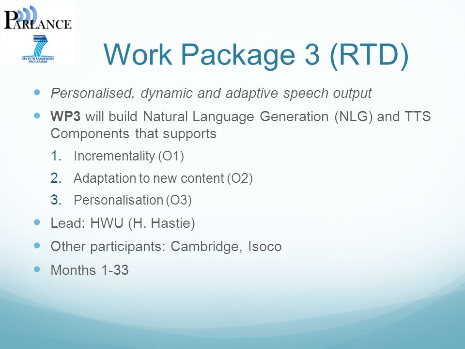 Work Package 3 (RTD) Personalised, dynamic and adaptive speech output WP3 will build Natural Language Generation (NLG) and TTS Components that supports 1.