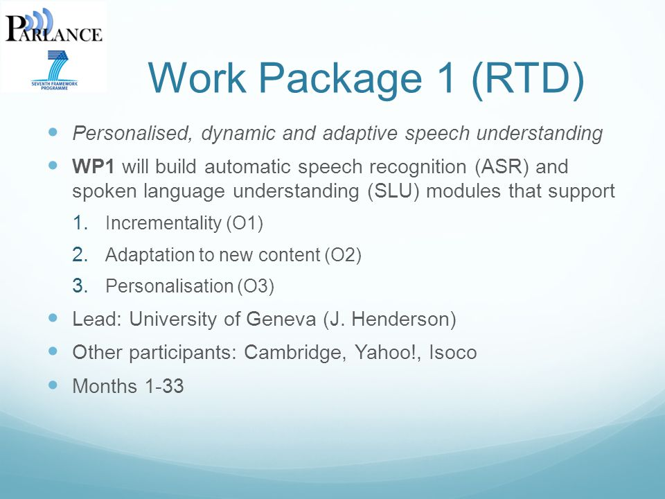 Work Package 2 (RTD) Personalised, dynamic and adaptive interaction management WP2 will build an Interaction Manager (IM) that supports 1.