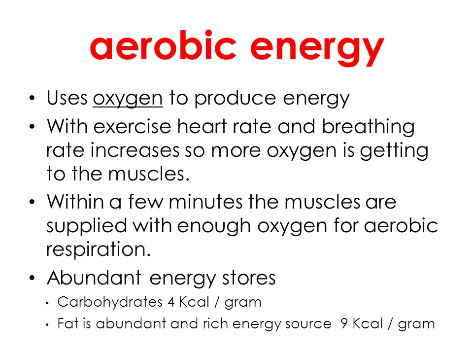 aerobic energy Uses oxygen to produce energy With exercise heart rate and breathing rate increases so more oxygen is getting to the muscles. Within a