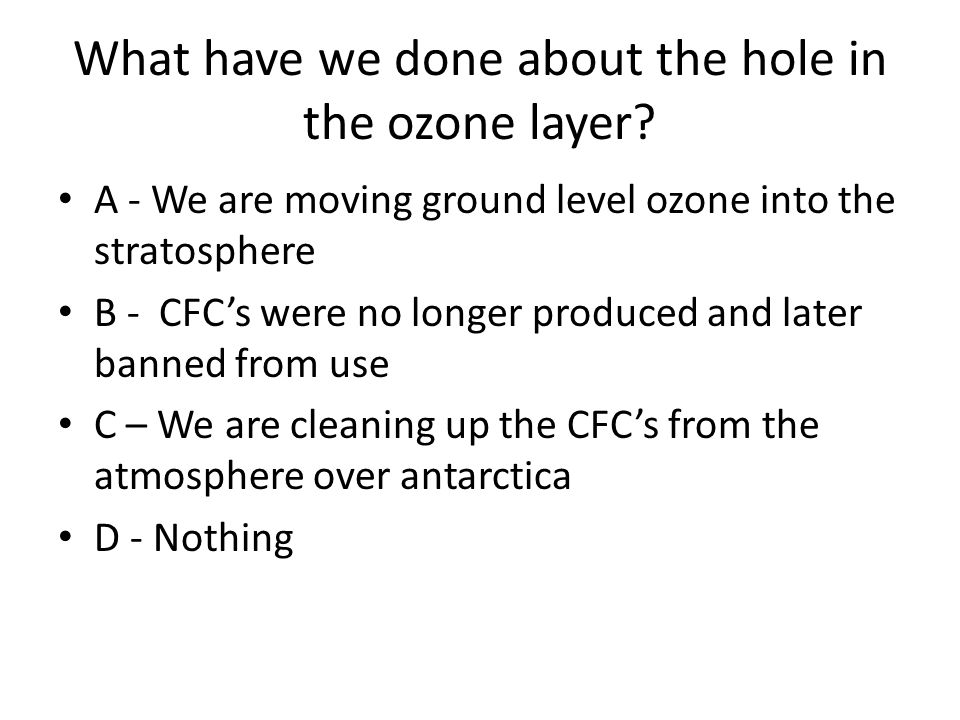What have we done about the hole in the ozone layer.