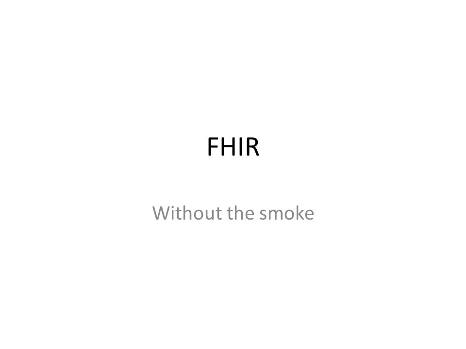 FHIR Without the smoke