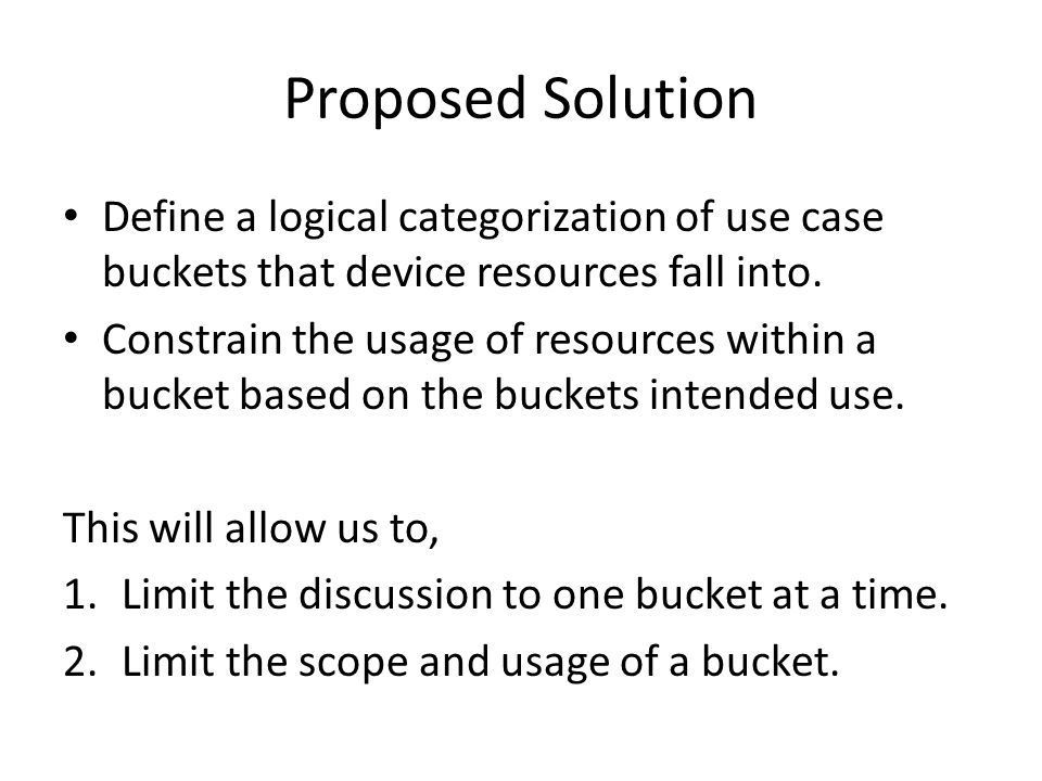 Proposed Solution Define a logical categorization of use case buckets that device resources fall into.