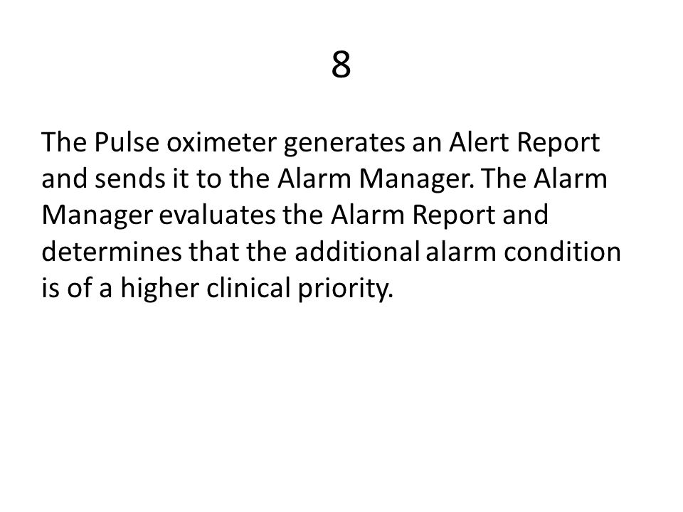 8 The Pulse oximeter generates an Alert Report and sends it to the Alarm Manager.