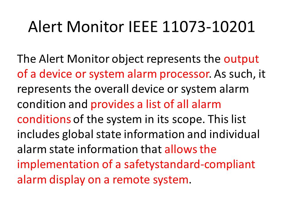 Alert Monitor IEEE 11073-10201 The Alert Monitor object represents the output of a device or system alarm processor.