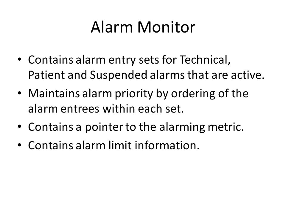 Alarm Monitor Contains alarm entry sets for Technical, Patient and Suspended alarms that are active.
